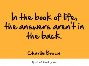Charlie Brown Quotes - In the book of life, the answers aren't in the ...