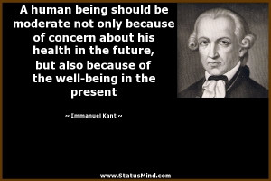 ... the well-being in the present - Immanuel Kant Quotes - StatusMind.com