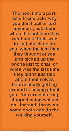 The next time a part-time friend asks why you don't call or text ...