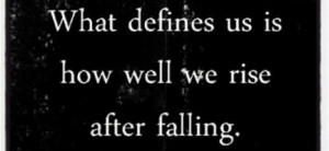us is how well we rise after falling : Quote About What Defines Us ...