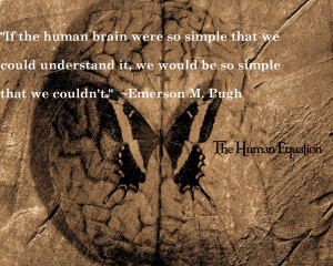 If the human brain were so simple that we could understand it ...