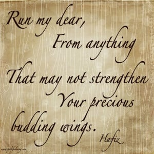 Run my dear, From anything That may not strengthen Your precious ...