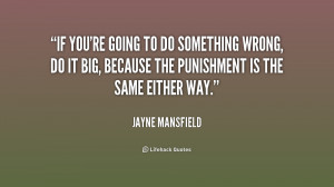 quote-Jayne-Mansfield-if-youre-going-to-do-something-wrong-200772.png