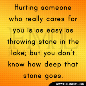 Quotes About Hurting Someone You Love Hurting someone who really