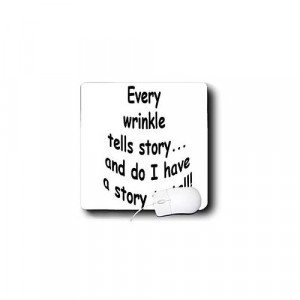 Funny Quotes Every Wrinkle Tells a Story Mouse Pads Electronics