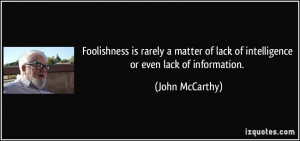 ... of lack of intelligence or even lack of information. - John McCarthy