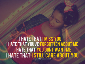 hate that i miss you i hate that youve forgot ten about me i hate ...