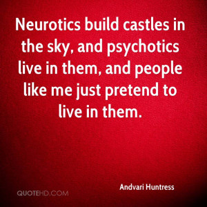 Neurotics build castles in the sky, and psychotics live in them, and ...