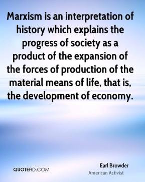 Earl Browder - Marxism is an interpretation of history which explains ...