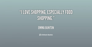 "love shopping, especially food shopping."""