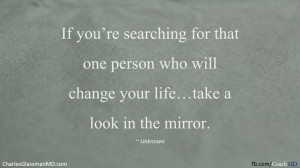 If you're searching for that one person who will change your life ...