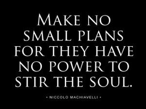 Machiavelli Quote - Think Big