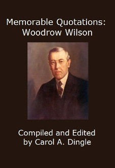Woodrow Wilson Quotes Memorable quotations: woodrow