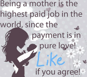 Being A Mother Is The Hights Paid Job In The World, Since the Payment ...