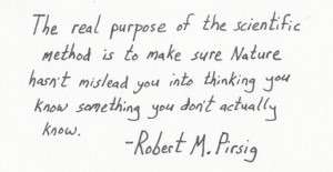 ... Quotes - Robert M. Pirsig - The Real Purpose of the Scientific Method