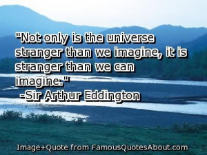 Not only is the universe stranger than we imagine, it is stranger than ...