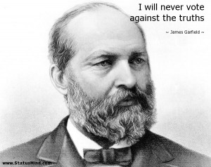... never vote against the truths - James Garfield Quotes - StatusMind.com