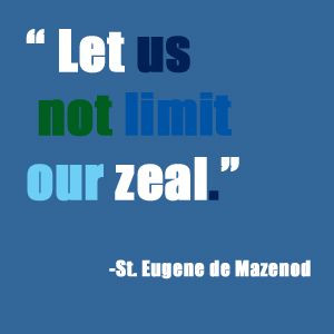Let us not limit our zeal