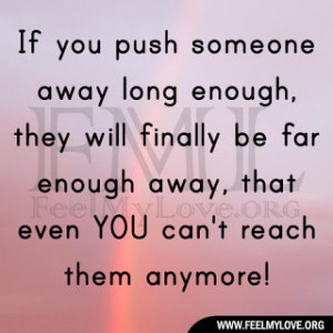 If-you-push-someone-away-long-enough.jpg