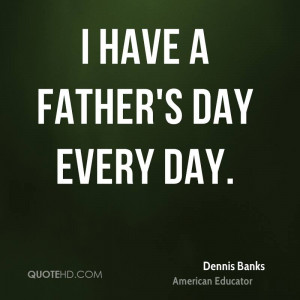 have a Father 39 s Day every day