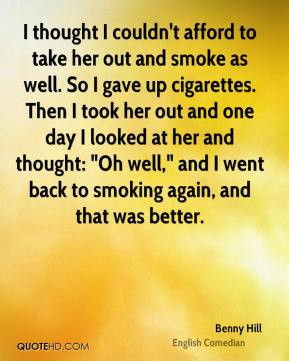 Benny Hill - I thought I couldn't afford to take her out and smoke as ...