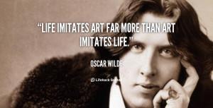 "Life imitates art far more than art imitates Life."""