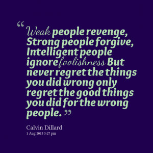 ... you did wrong only regret the good things you did for the wrong people