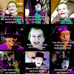 - Jack Nicholson as the Joker plus one of my personal favorite quotes ...