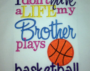 ... Basketball shirt- I don't have a life, my brother plays basketball