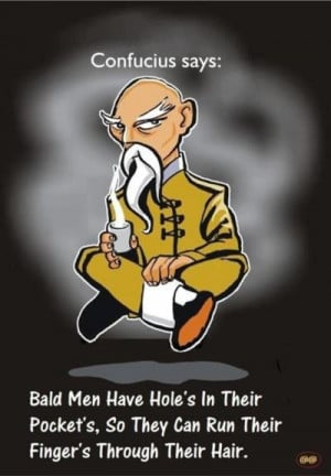 Bald men have holes in their pockets…