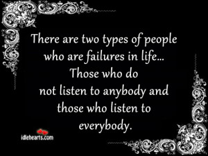 """... Not Listen To Anybody And Those Who Listen To Everybody """" ~ Success"""