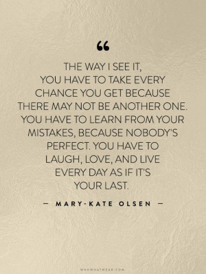 ... every day as if it s your last mary kate olsen # wwwquotestoliveby