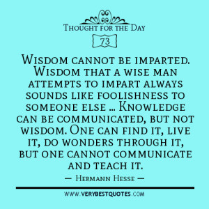 wisdom quotes, Wisdom cannot be imparted. Wisdom that a wise man ...