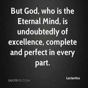 But God, who is the Eternal Mind, is undoubtedly of excellence ...