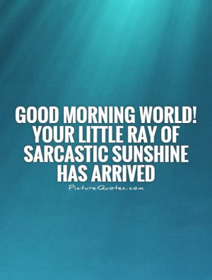 Sarcastic Good Morning Quotes