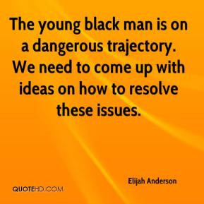 Elijah Anderson - The young black man is on a dangerous trajectory. We ...