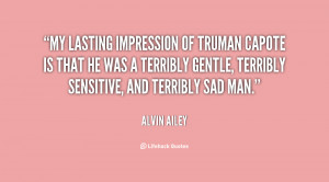 My lasting impression of Truman Capote is that he was a terribly ...