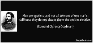 ... do not always deem the amities elective. - Edmund Clarence Stedman