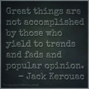 Great things are not accomplished by those who yield to trends and ...
