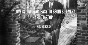 quote-H.-L.-Mencken-love-is-like-war-easy-to-begin-39642.png