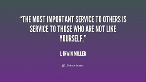 quote-J.-Irwin-Miller-the-most-important-service-to-others-is-239690 ...