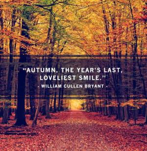 Autumn, the year's last loveliest smile.