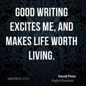 harold-pinter-harold-pinter-good-writing-excites-me-and-makes-life.jpg