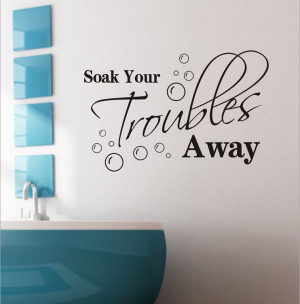 Free Shipping Soak your troubles away... Funny relax Quotes Bath Room ...