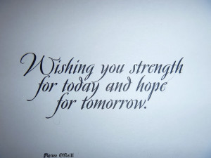 "... You Strength For Today And Hope For Tomorrow "" ~ Sympathy Quote"