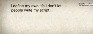 define my own life.i don't let people write my script..! , Pictures