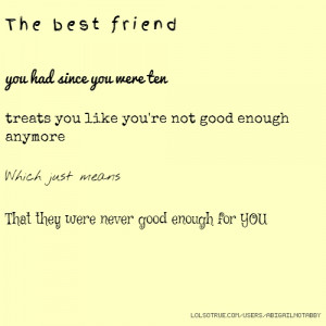 The best friend you had since you were ten treats you like you're not ...
