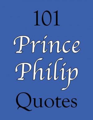 101 Prince Philip Quotes