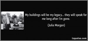 My buildings will be my legacy... they will speak for me long after I ...
