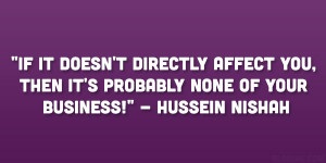 """... you, then it's probably none of your business!"""" – Hussein Nishah"""